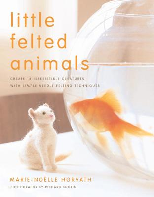 Little Felted Animals By Horvath, Marie-noelle/ Boutin, Richard (PHT)